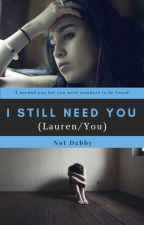 I Still Need You (Lauren/You) by debbyw2
