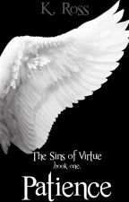 The Sins of Virtue ~ book one ~ Patience by SinsofVirtue