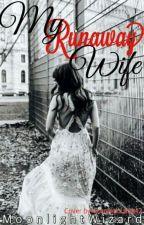 My Runaway Wife by MoonlightWizard