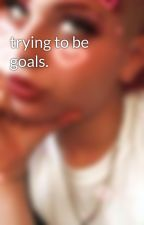 trying to be goals. by infinidxd