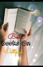 BEST BOOKS ON WATTPAD by TAZ108