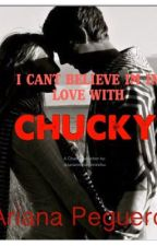 I cant believe im in love with Chucky~Fanfiction by: @ParanormalStoriesFOU by ParanormalStoriesFOU