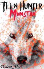 Teen Hunter: Monster  by Trident_Hero