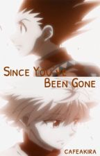 Since You've Been Gone (ON HOLD) by sinshineshouyou