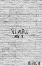 delivered // troyler by freetroye