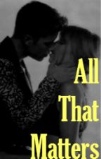 All That Matters: Justin Bieber Love Story by WriterVal