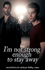 I'm not Strong Enough to Stay Away by NMCMsama