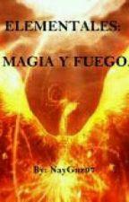 ELEMENTALES#2: MAGIA Y FUEGO. by NayGuz97