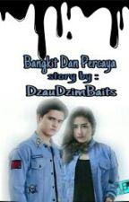 Bangkit Dan Percaya (END) by dzaudzimbaits12
