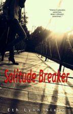 SOLITUDE BREAKER by Elnixie7
