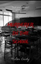 MURDERER IN THE SCHOOL [Completed] by AyumiTaeTae
