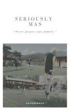 Seriously, Mas? | Family AU by marinaaki