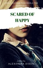 Scared of happy (Tom Riddle y tú) by Bad_Things07
