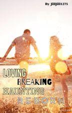 Loving, Breaking, Haunting, Reborn by bennybiceps