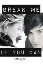 Break Me If You Can (Anthony Padilla) by tanya_k14