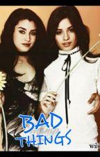 bad things|camren by Oopsmymochi