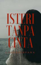 Isteri Tanpa Cinta (Complete) by lavenderyana