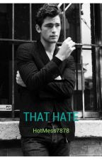 That Hate by HotMess1717