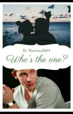 Who's the one? || Shawn Mendes FF || #Wattys2017 by marinaa2601