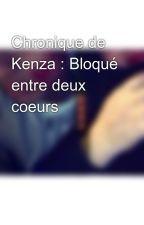 Chronique de Kenza : Bloqué entre deux coeurs by entre2coeurs