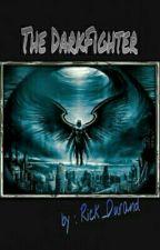 The DarkFighter [En Réécriture] by Rick_Durand