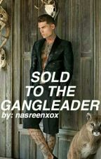 Sold to The Gang Leader . by Nasreenxox