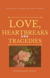 Love, Heartbreaks and Tragedies by hornsandtears