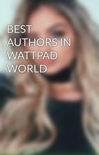 BEST AUTHORS IN WATTPAD WORLD by bubblegumbeetch