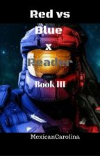 Red vs Blue x Reader One-Shots/Scenarios/Imagines [Book III] by MexicanCarolina