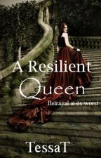 A Resilient Queen (Book #3 of A Royal Secret Trilogy) by TessaT
