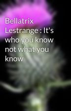 Bellatrix Lestrange : It's who you know not what you know by InkStorm