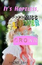 Its Hopeless, Miss Flower Crown by CNF_16