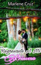 Regresaste A Mi PrincesaⓂ (ACTUALIZACIÓN 21/12) by Marlene_gotic29