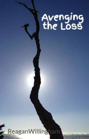 Avenging the Loss- An Avengers Fanfiction by ReaganWillingham