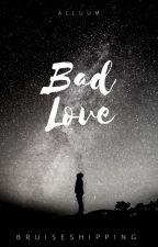 Bad Love /// Bruiseshipping by Alluum