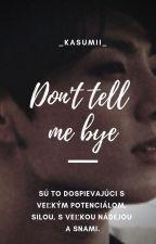 Don't tell me bye bye |BTS|✔ by shugi-sha