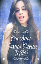 One Shots ( Camila Cabello y Tú) by AimeVaquera