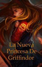 La Nueva Princesa De Griffindor by cam_lovegood