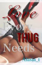 Love Every Thug Needs by Alasia_t