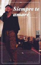 Siempre Te Amaré [TERMINADA] by Lissette_Villarroel
