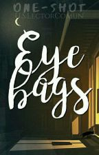 Eye bags  {One Shot} by UnSimpleLectorComun