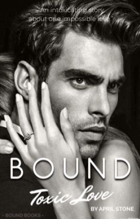 Bound: Toxic Love (Book 2) by aprilstone90