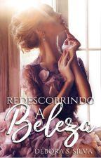 Redescobrindo a beleza by DeboraSSilva