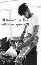 .Never In The Million Years. LT w/Z.J.M❤ by LeoDama_