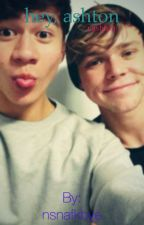 Hey, Ashton :: Cashton // book 2 by nsnafkbye