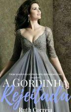 A Gordinha Rejeitada. by RuthCorreia688