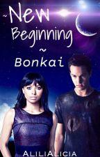 ~ New Beginning ~ Bonkai [TERMINE] by AliliAlicia