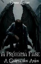A próxima fase - A guerra dos anjos by BrunaLazari
