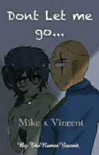 Don't Let Me Go [Mike x Vincent]  by -MikeSchmidt_