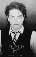 Teach Me by ohholyfrerard